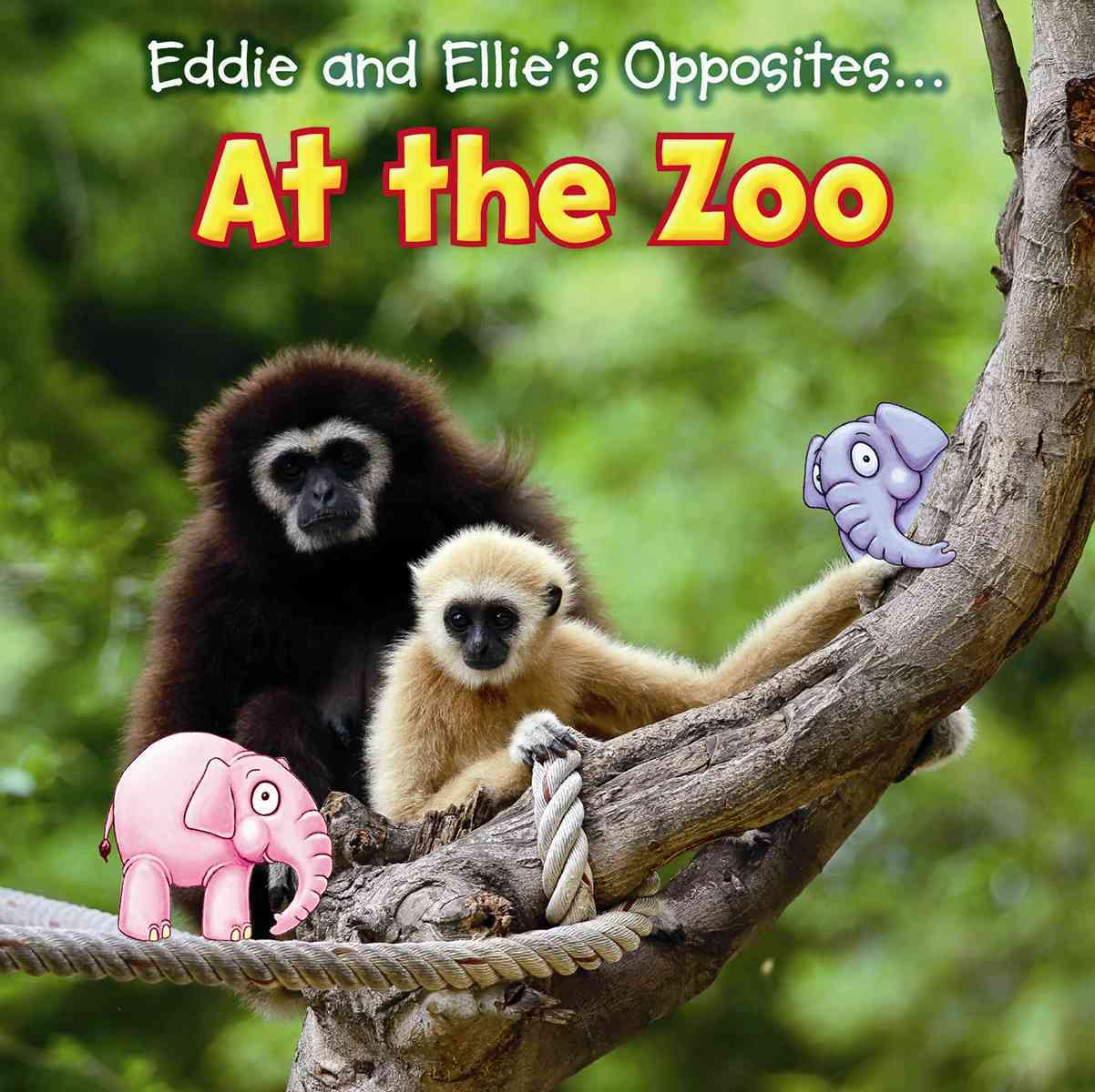 Eddie and Ellie's Opposites at the Zoo By Nunn, Daniel